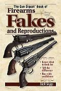 The Gun Digest Book Of Firearms, Fakes And Reproductions