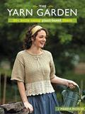 The Yarn Garden: 30 Knits Using Plant-Based Fibers