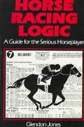 Horse Racing Logic: A Guide for the Serious Horseplayer - Glendon Jones - Paperback