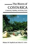 The Rivers of Costa Rica: A Canoeing, Kayaking and Rafting Guide - Michael W. Mayfield - Pap...