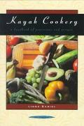 Kayak Cookery A Handbook of Provisions and Recipes