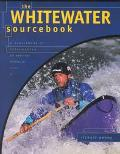 Whitewater Sourcebook A Directory of Information on American Whitewater Rivers