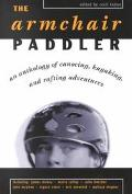 Armchair Paddler An Anthology of Canoeing, Kayaking, and Rafting Adventures