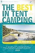 The Best in Tent Camping: Florida: A Guide for Car Campers Who Hate RVs, Concrete Slabs, and...