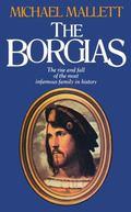 Borgias The Rise and Fall of a Renaissance Dynasty