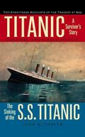 Titanic A Survivor's Story and the Sinking of the S.S. Titanic