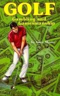 Golf, Gambling and Gamesmanship - Gary H. Moore - Paperback - 1st ed