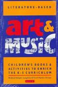 Literature-Based Art & Music: Children's Books & Activities to Enrich the K-5 Curriculum