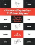 Creative Fingerplays & Action Rhymes An Index and Guide to Their Use