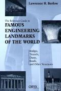 Reference Guide to Famous Engineering Landmarks of the World Bridges, Tunnels, Dams, Roads, ...
