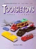 Greenberg's Guide to Tootsietoys, 1945-1969 - Raymond R. Klein