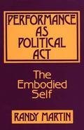 Performance As Political Act The Embodied Self