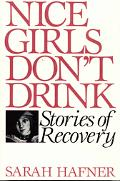Nice Girls Don't Drink Stories of Recovery