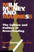 Milk, Money, and Madness The Culture and Politics of Breastfeeding