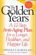 Golden Years A 12-Step Anti-Aging Plan for a Longer, Healthier, and Happier Life