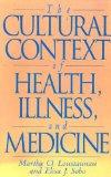 The Cultural Context of Health, Illness, and Medicine: