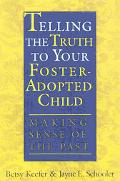 Telling the Truth to Your Adopted or Foster Child Making Sense of the Past
