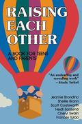 Raising Each Other A Book for Teens and Parents