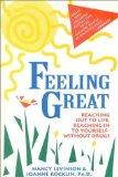 Feeling Great: Reaching Out to Life, Reaching in to Yourself-Without Drugs