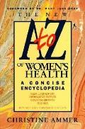 The New A to Z of Women's Health: A Concise Encyclopedia - Christine Ammer