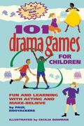 101 Drama Games for Children Fun and Learning With Acting and Make-Believe