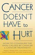 Cancer Doesn't Have to Hurt How to Conquer the Pain Caused by Cancer and Cancer Treatment