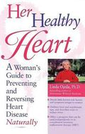 Her Healthy Heart A Woman's Guide to Preventing and Reversing Heart Disease Naturally
