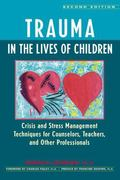 Trauma in the Lives of Children Crisis and Stress Management Techniques for Teachers, Counse...