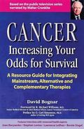 Cancer Increasing Your Odds for Survival  A Resource Guide for Integrating Mainstream, Alter...