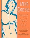Men's Cancers How to Prevent Them, How to Treat Them, How to Beat Them