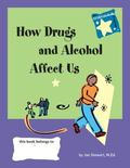 How Drugs and Alcohol Affect Us