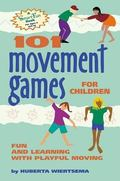 101 Movement Games for Children Fun and Learning With Playful Moving
