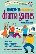 101 More Drama Games for Children New Fun and Learning With Acting and Make-Believe