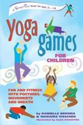 Yoga Games for Children Fun and Fitness With Postures, Movements, and Breath