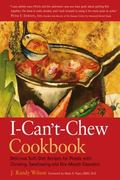 I-Can'T-Chew Cookbook Delicious Soft Diet Recipes for People With Chewing, Swallowing, and D...