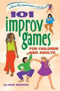 101 Improv Games for Children and Adults Fun and Creativity With Improvisation and Acting