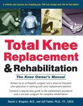 Total Knee Replacement & Rehabilitation The Knee Owner's Manual