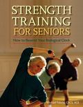 Strength Training for Seniors How to Rewind Your Biological Clock