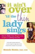 It Ain't Over 'til the Thin Lady Sings How to Make Your Weight-Loss Surgery a Lasting Success