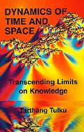 Dynamics of Time and Space Transcending Limits of Knowledge