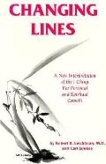 Changing Lines A New Interpretation of the I Ching for Personal and Spiritual Growth