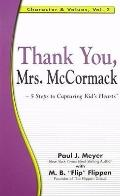 Thank You, Mrs. Mccormack : 5 Steps to Capturing Kids' Hearts