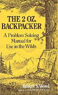 2 Oz. Backpacker A Problem Solving Manual for Use in the Wilds