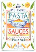 Top One Hundred Pasta Sauces Authentic Regional Recipes from Italy