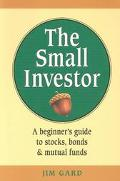 Small Investor A Beginners Guide to Stocks, Bonds, and Mutual Funds