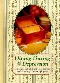 Dining During the Depression Strong Family Ties, Hard Work, and Good Old-Fashioned Cooking S...