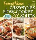 Casseroles, Slow Cooker, and Soups: 536 Family Pleasing Recipes