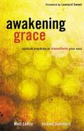 Awakening Grace : Spiritual Practices to Transform Your Soul