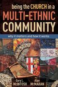 Being the Church in a Multi-Ethnic Community : Why It Matters and How It Works