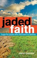 Jaded Faith : Hope for Those Who Still Want to Believe